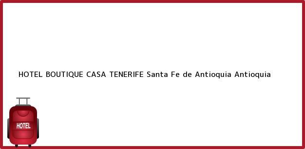 Teléfono, Dirección y otros datos de contacto para HOTEL BOUTIQUE CASA TENERIFE, Santa Fe de Antioquia, Antioquia, Colombia