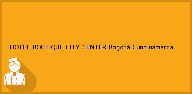 Teléfono, Dirección y otros datos de contacto para HOTEL BOUTIQUE CITY CENTER, Bogotá, Cundinamarca, Colombia