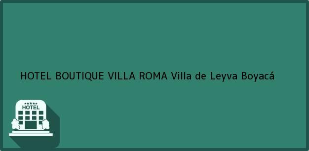 Teléfono, Dirección y otros datos de contacto para HOTEL BOUTIQUE VILLA ROMA, Villa de Leyva, Boyacá, Colombia