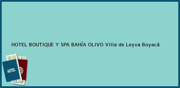 Teléfono, Dirección y otros datos de contacto para HOTEL BOUTIQUE Y SPA BAHÍA OLIVO, Villa de Leyva, Boyacá, Colombia