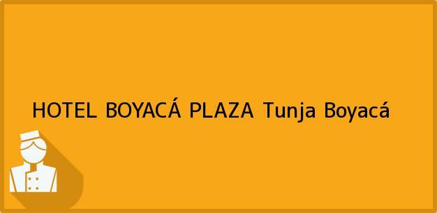 Teléfono, Dirección y otros datos de contacto para HOTEL BOYACÁ PLAZA, Tunja, Boyacá, Colombia