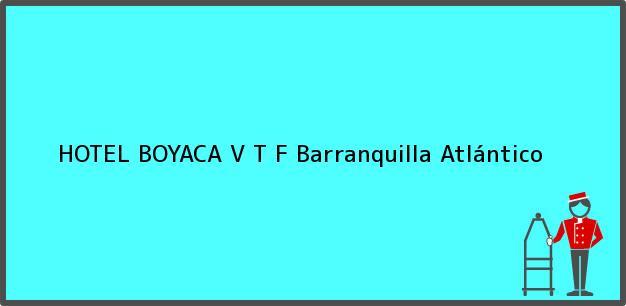 Teléfono, Dirección y otros datos de contacto para HOTEL BOYACA V T F, Barranquilla, Atlántico, Colombia