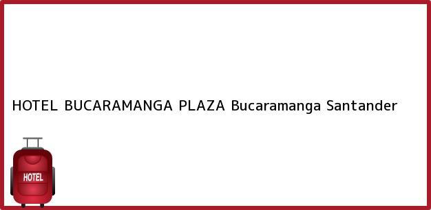Teléfono, Dirección y otros datos de contacto para HOTEL BUCARAMANGA PLAZA, Bucaramanga, Santander, Colombia