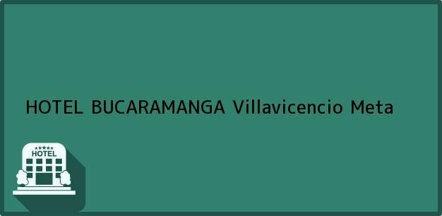 Teléfono, Dirección y otros datos de contacto para HOTEL BUCARAMANGA, Villavicencio, Meta, Colombia