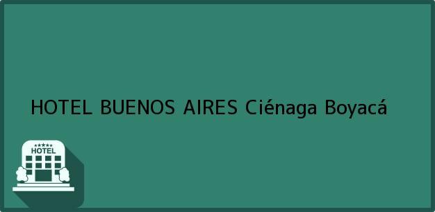 Teléfono, Dirección y otros datos de contacto para HOTEL BUENOS AIRES, Ciénaga, Boyacá, Colombia