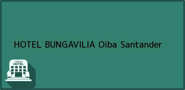 Teléfono, Dirección y otros datos de contacto para HOTEL BUNGAVILIA, Oiba, Santander, Colombia