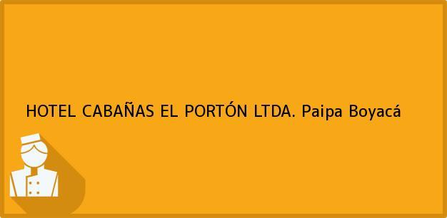 Teléfono, Dirección y otros datos de contacto para HOTEL CABAÑAS EL PORTÓN LTDA., Paipa, Boyacá, Colombia