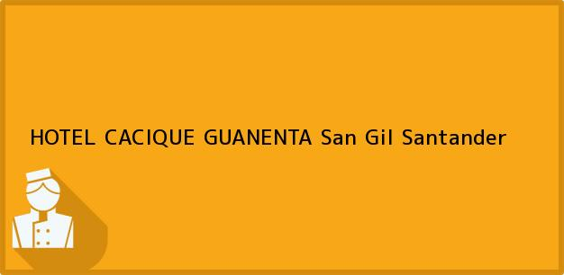 Teléfono, Dirección y otros datos de contacto para HOTEL CACIQUE GUANENTA, San Gil, Santander, Colombia