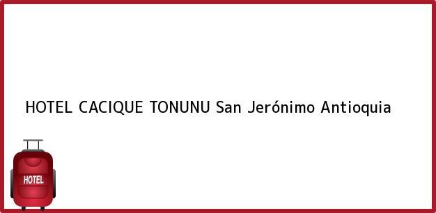 Teléfono, Dirección y otros datos de contacto para HOTEL CACIQUE TONUNU, San Jerónimo, Antioquia, Colombia
