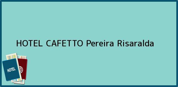 Teléfono, Dirección y otros datos de contacto para HOTEL CAFETTO, Pereira, Risaralda, Colombia