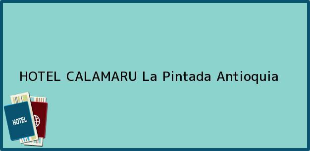 Teléfono, Dirección y otros datos de contacto para HOTEL CALAMARU, La Pintada, Antioquia, Colombia