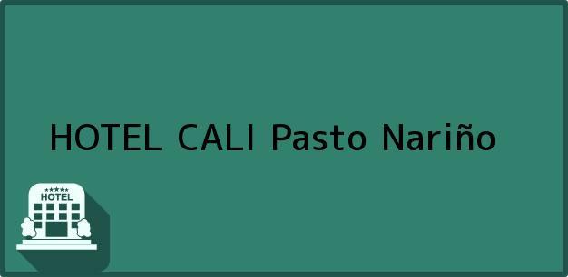 Teléfono, Dirección y otros datos de contacto para HOTEL CALI, Pasto, Nariño, Colombia