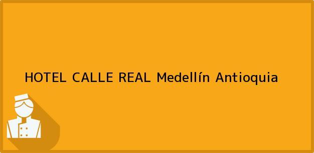 Teléfono, Dirección y otros datos de contacto para HOTEL CALLE REAL, Medellín, Antioquia, Colombia