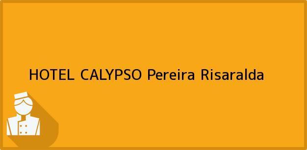 Teléfono, Dirección y otros datos de contacto para HOTEL CALYPSO, Pereira, Risaralda, Colombia