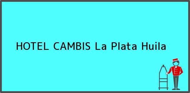 Teléfono, Dirección y otros datos de contacto para HOTEL CAMBIS, La Plata, Huila, Colombia