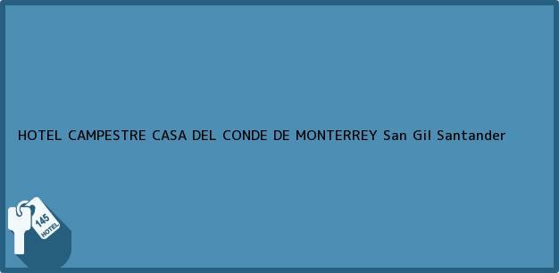 Teléfono, Dirección y otros datos de contacto para HOTEL CAMPESTRE CASA DEL CONDE DE MONTERREY, San Gil, Santander, Colombia