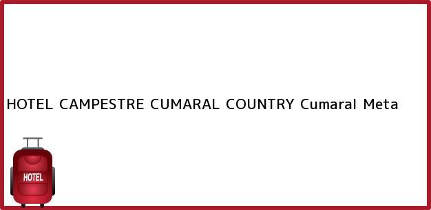 Teléfono, Dirección y otros datos de contacto para HOTEL CAMPESTRE CUMARAL COUNTRY, Cumaral, Meta, Colombia