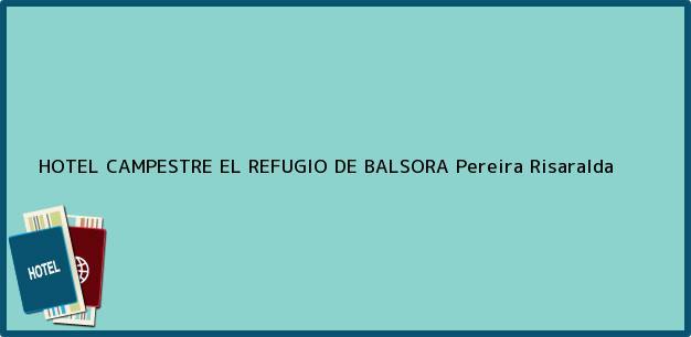 Teléfono, Dirección y otros datos de contacto para HOTEL CAMPESTRE EL REFUGIO DE BALSORA, Pereira, Risaralda, Colombia