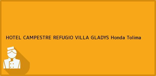 Teléfono, Dirección y otros datos de contacto para HOTEL CAMPESTRE REFUGIO VILLA GLADYS, Honda, Tolima, Colombia