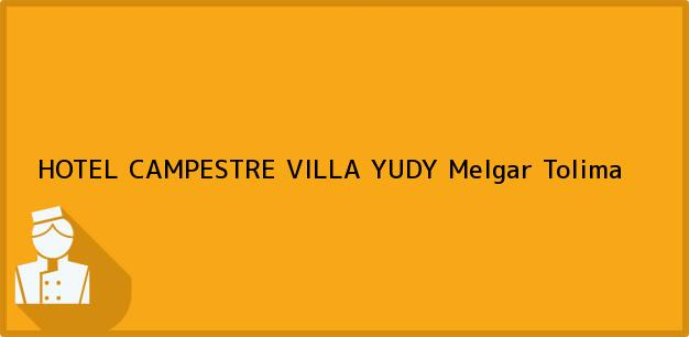 Teléfono, Dirección y otros datos de contacto para HOTEL CAMPESTRE VILLA YUDY, Melgar, Tolima, Colombia