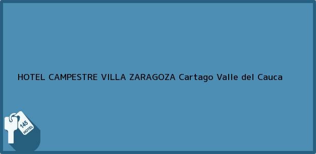 Teléfono, Dirección y otros datos de contacto para HOTEL CAMPESTRE VILLA ZARAGOZA, Cartago, Valle del Cauca, Colombia