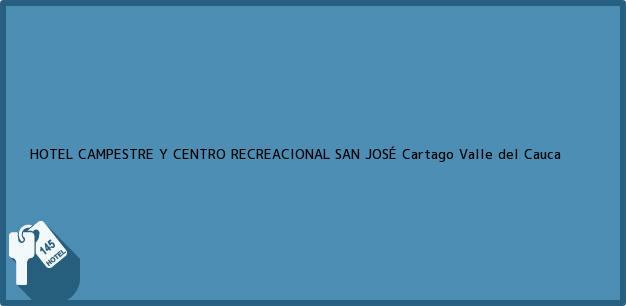 Teléfono, Dirección y otros datos de contacto para HOTEL CAMPESTRE Y CENTRO RECREACIONAL SAN JOSÉ, Cartago, Valle del Cauca, Colombia