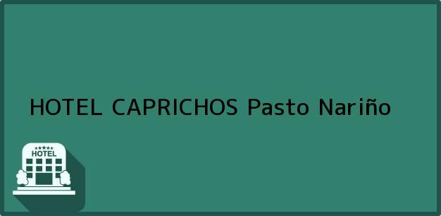 Teléfono, Dirección y otros datos de contacto para HOTEL CAPRICHOS, Pasto, Nariño, Colombia