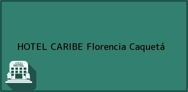 Teléfono, Dirección y otros datos de contacto para HOTEL CARIBE, Florencia, Caquetá, Colombia