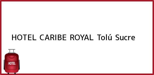 Teléfono, Dirección y otros datos de contacto para HOTEL CARIBE ROYAL, Tolú, Sucre, Colombia