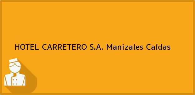 Teléfono, Dirección y otros datos de contacto para HOTEL CARRETERO S.A., Manizales, Caldas, Colombia