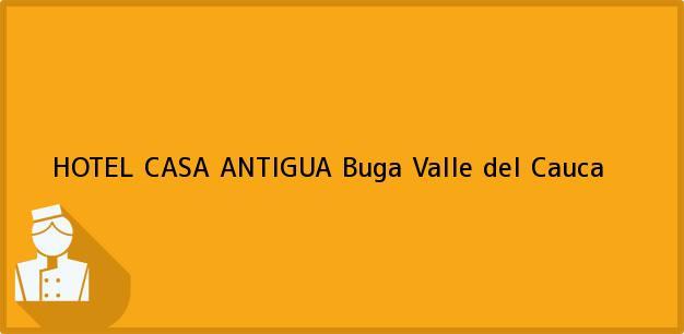 Teléfono, Dirección y otros datos de contacto para HOTEL CASA ANTIGUA, Buga, Valle del Cauca, Colombia