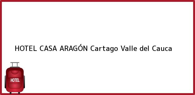 Teléfono, Dirección y otros datos de contacto para HOTEL CASA ARAGÓN, Cartago, Valle del Cauca, Colombia