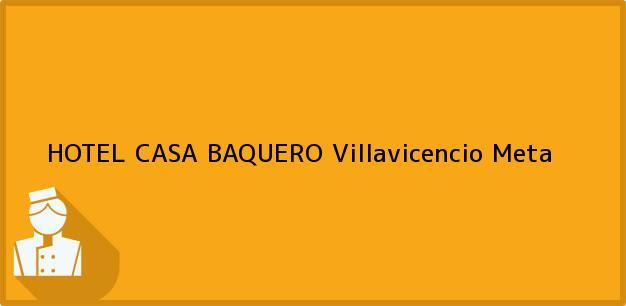 Teléfono, Dirección y otros datos de contacto para HOTEL CASA BAQUERO, Villavicencio, Meta, Colombia