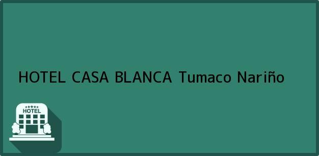 Teléfono, Dirección y otros datos de contacto para HOTEL CASA BLANCA, Tumaco, Nariño, Colombia