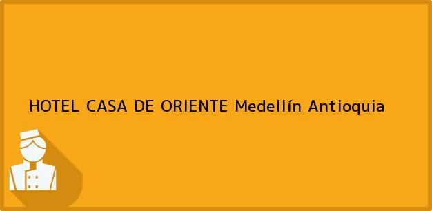 Teléfono, Dirección y otros datos de contacto para HOTEL CASA DE ORIENTE, Medellín, Antioquia, Colombia