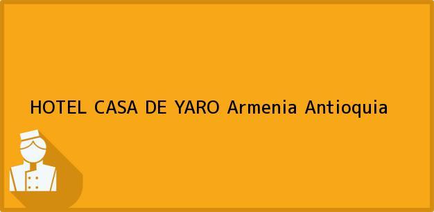 Teléfono, Dirección y otros datos de contacto para HOTEL CASA DE YARO, Armenia, Antioquia, Colombia