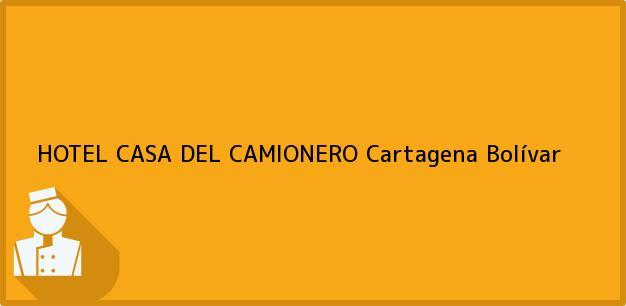 Teléfono, Dirección y otros datos de contacto para HOTEL CASA DEL CAMIONERO, Cartagena, Bolívar, Colombia