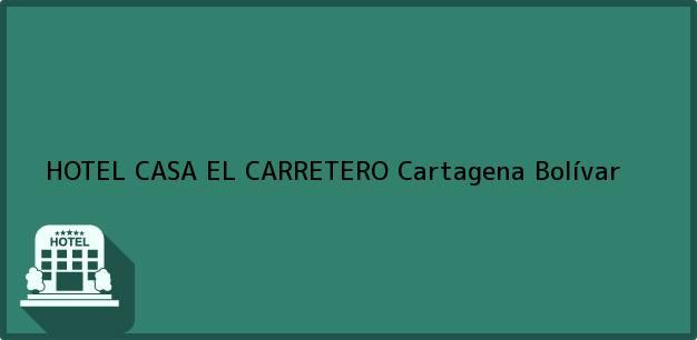 Teléfono, Dirección y otros datos de contacto para HOTEL CASA EL CARRETERO, Cartagena, Bolívar, Colombia