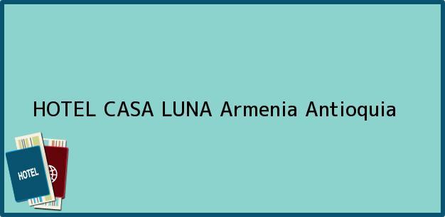Teléfono, Dirección y otros datos de contacto para HOTEL CASA LUNA, Armenia, Antioquia, Colombia