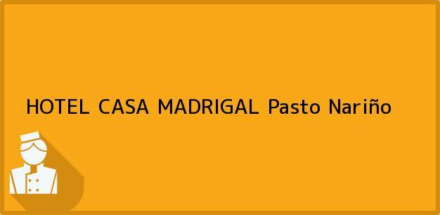 Teléfono, Dirección y otros datos de contacto para HOTEL CASA MADRIGAL, Pasto, Nariño, Colombia
