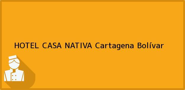 Teléfono, Dirección y otros datos de contacto para HOTEL CASA NATIVA, Cartagena, Bolívar, Colombia
