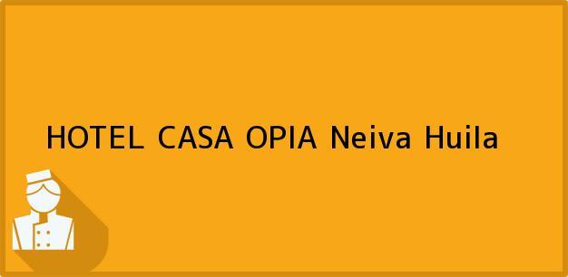 Teléfono, Dirección y otros datos de contacto para HOTEL CASA OPIA, Neiva, Huila, Colombia