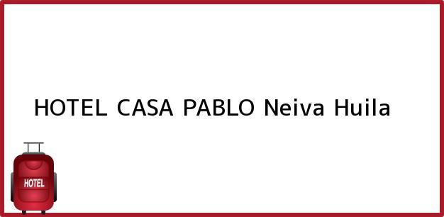 Teléfono, Dirección y otros datos de contacto para HOTEL CASA PABLO, Neiva, Huila, Colombia