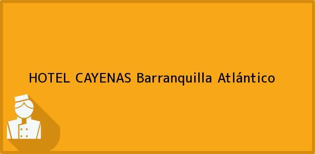 Teléfono, Dirección y otros datos de contacto para HOTEL CAYENAS, Barranquilla, Atlántico, Colombia