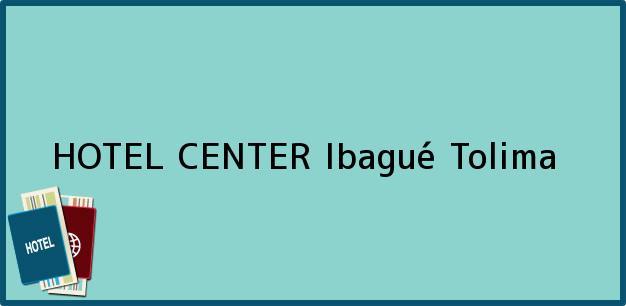 Teléfono, Dirección y otros datos de contacto para HOTEL CENTER, Ibagué, Tolima, Colombia