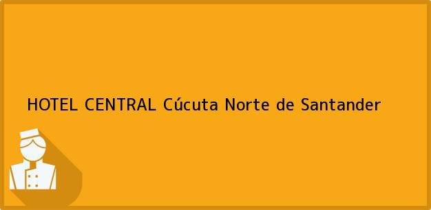 Teléfono, Dirección y otros datos de contacto para HOTEL CENTRAL, Cúcuta, Norte de Santander, Colombia