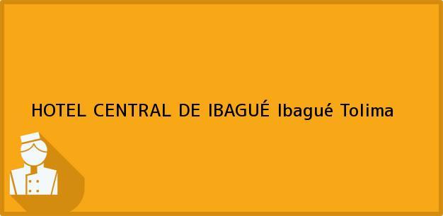 Teléfono, Dirección y otros datos de contacto para HOTEL CENTRAL DE IBAGUÉ, Ibagué, Tolima, Colombia