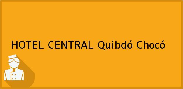 Teléfono, Dirección y otros datos de contacto para HOTEL CENTRAL, Quibdó, Chocó, Colombia