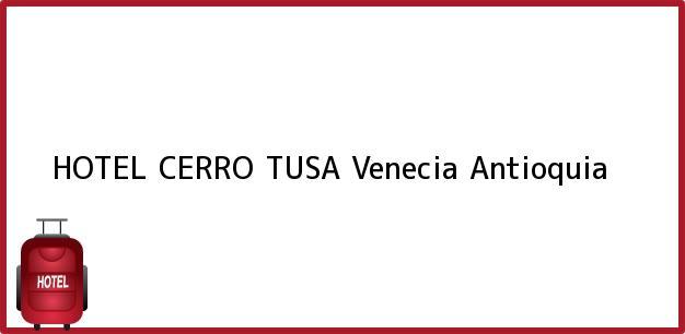 Teléfono, Dirección y otros datos de contacto para HOTEL CERRO TUSA, Venecia, Antioquia, Colombia
