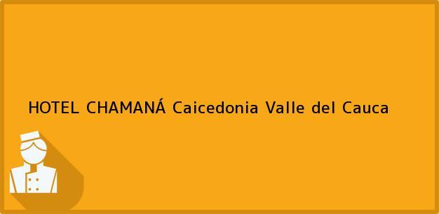 Teléfono, Dirección y otros datos de contacto para HOTEL CHAMANÁ, Caicedonia, Valle del Cauca, Colombia